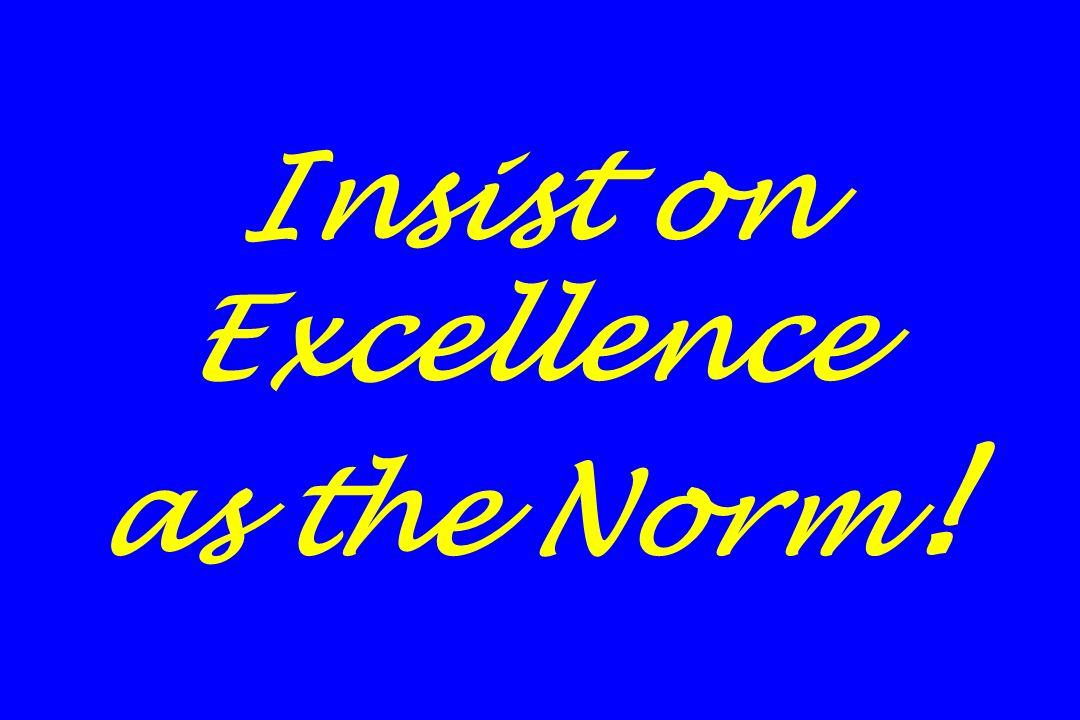 Insist on Excellence as the Norm!