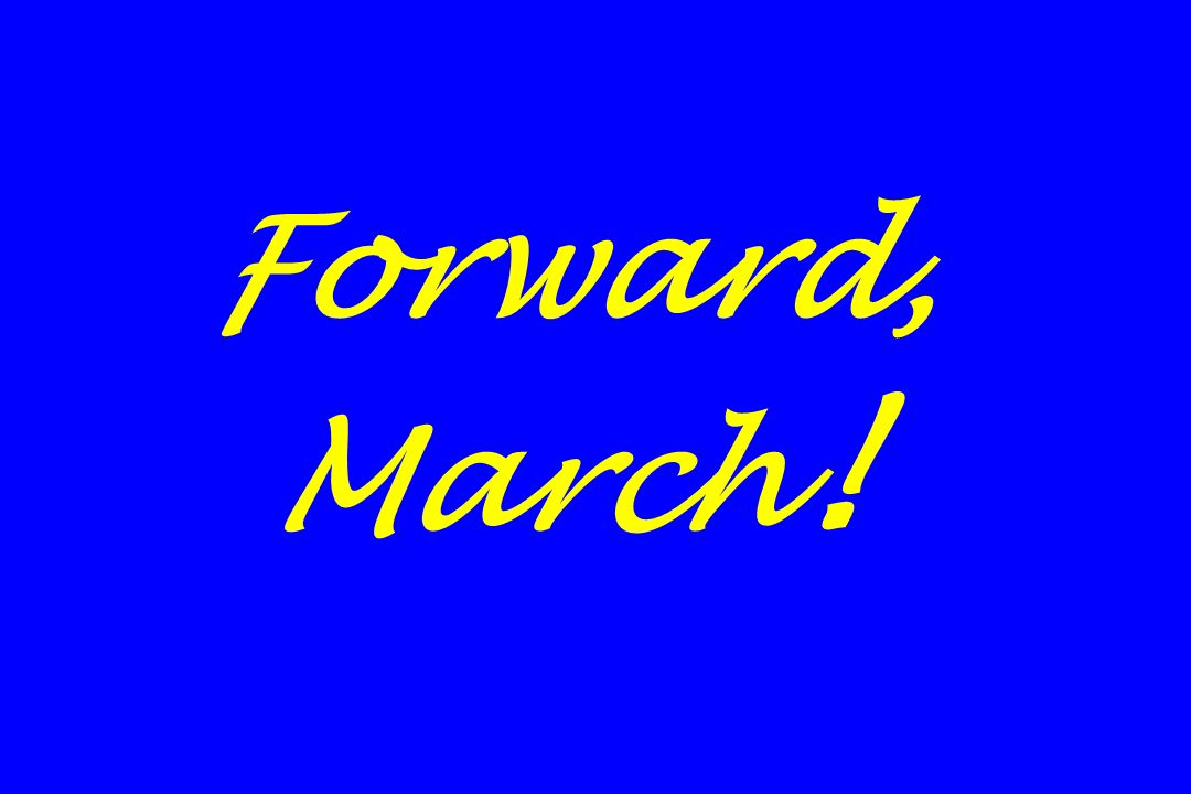 Forward, March!