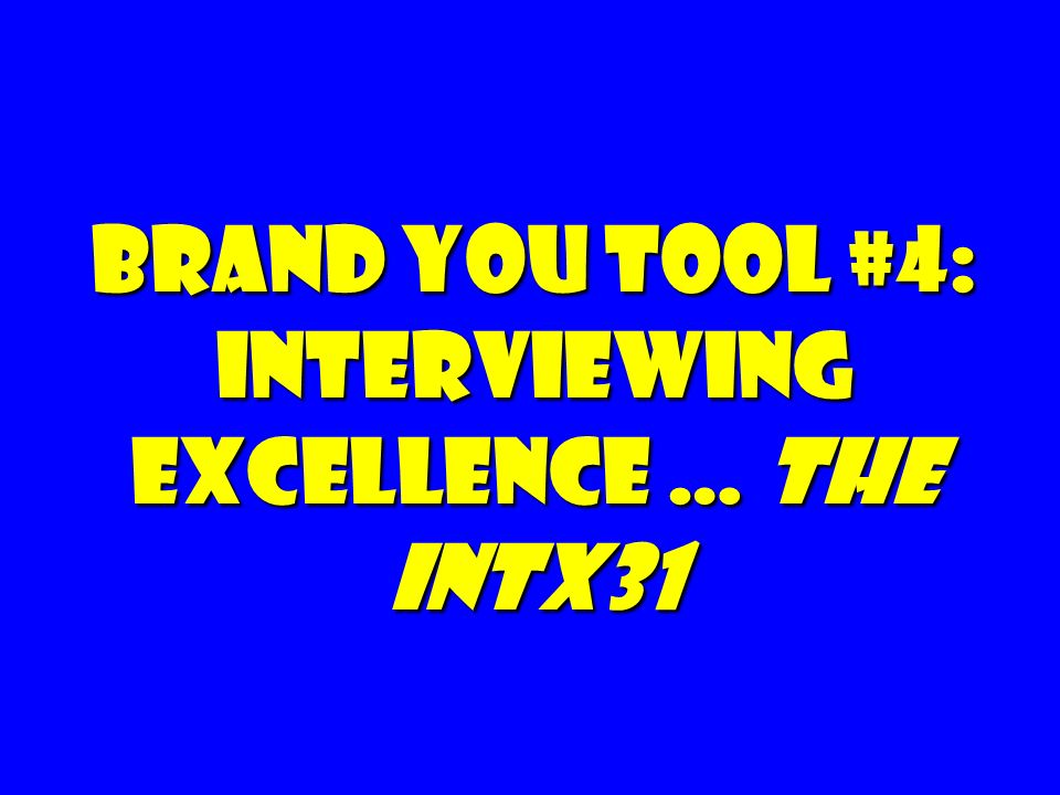 Brand You Tool #4: Interviewing Excellence … The IntX31