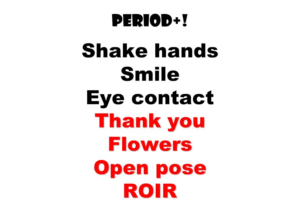 Period+! Shake hands Smile Eye contact Thank you Flowers Open pose ROIR