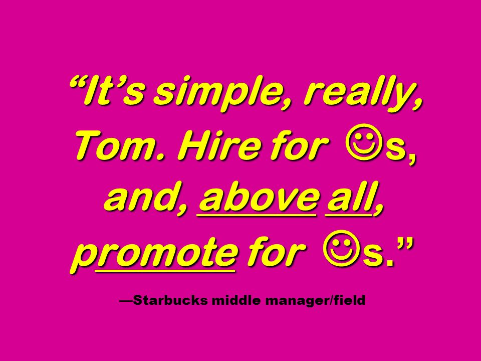 It's simple, really, Tom. Hire for s, and, above all, promote for s