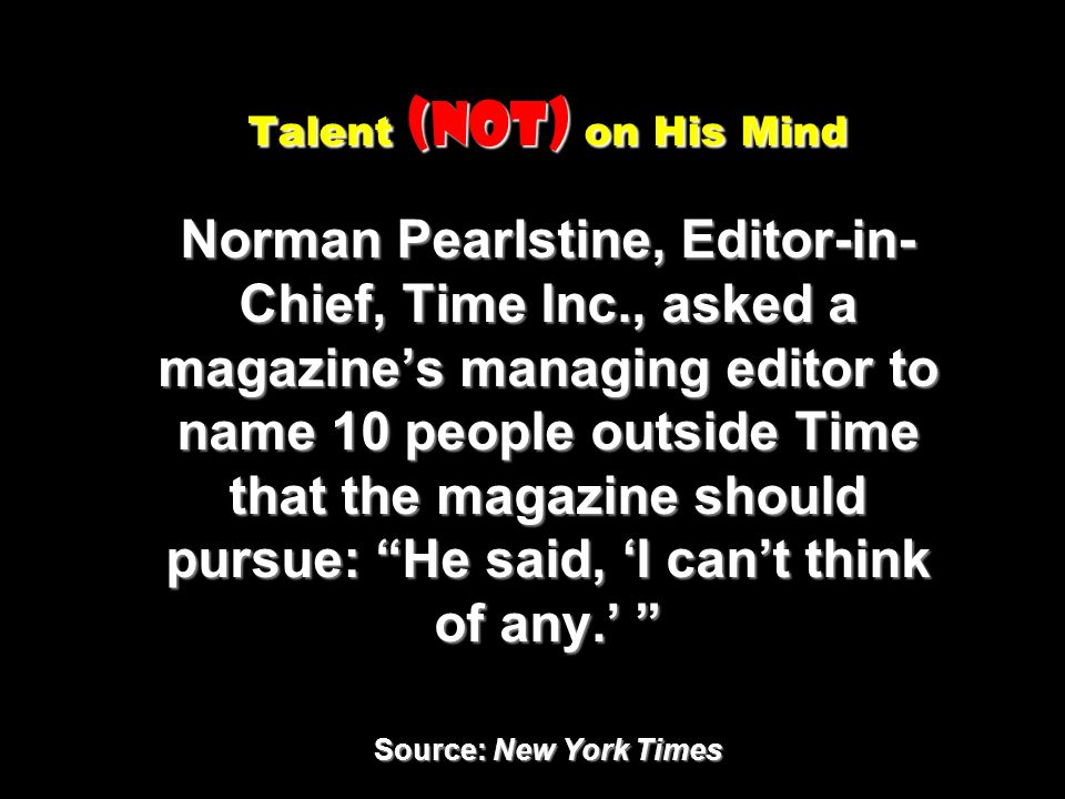 Talent (Not) on His Mind Norman Pearlstine, Editor-in-Chief, Time Inc
