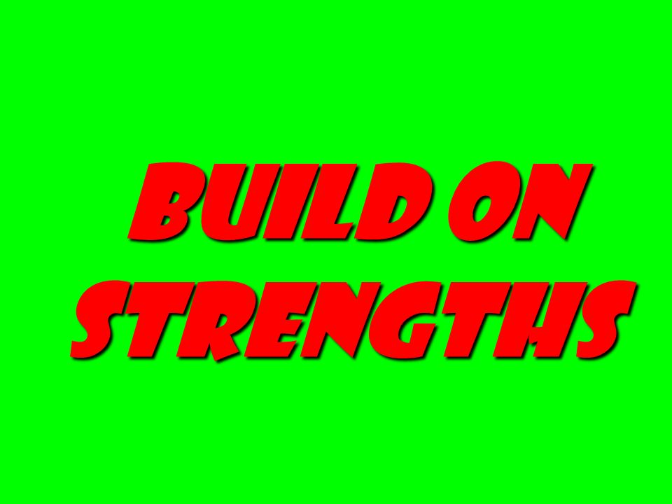 Build on strengths