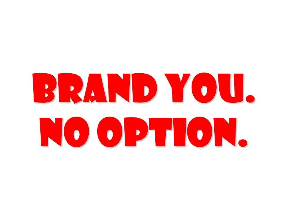 BRAND YOU. NO OPTION.