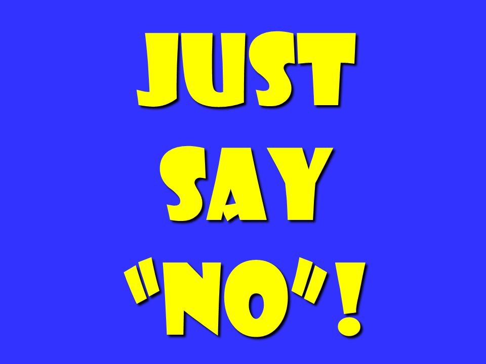 Just say No ! 184