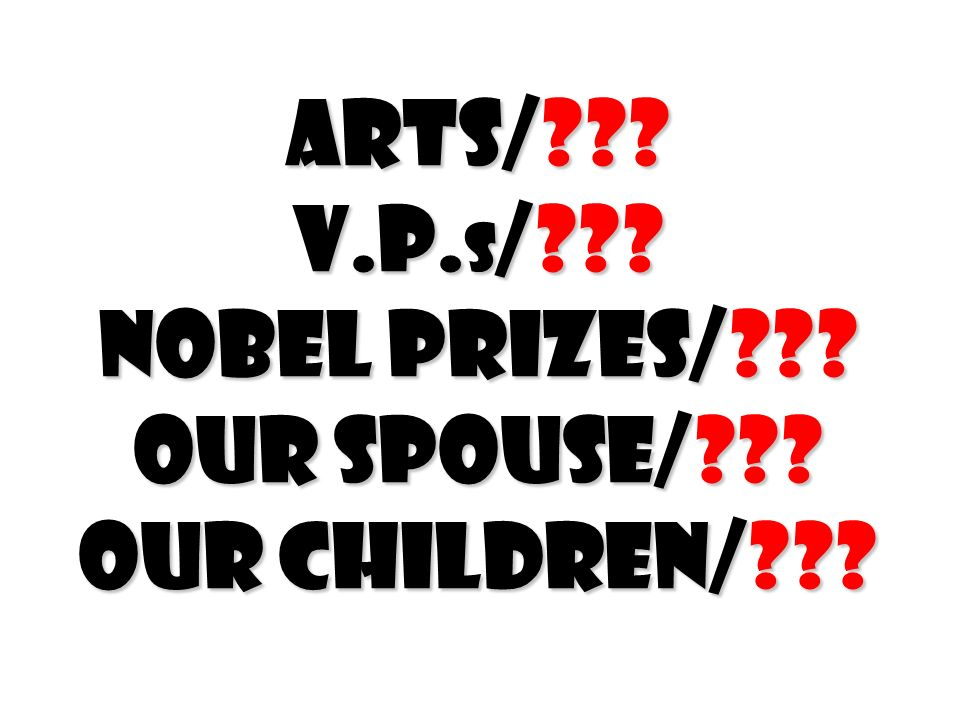 Arts/ V.P.s/ Nobel Prizes/ Our spouse/ Our children/