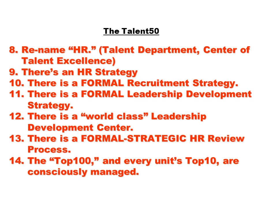 The Talent50 8. Re-name HR. (Talent Department, Center of Talent Excellence) 9.