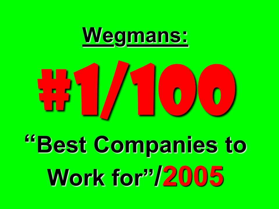 Wegmans: #1/100 Best Companies to Work for /2005
