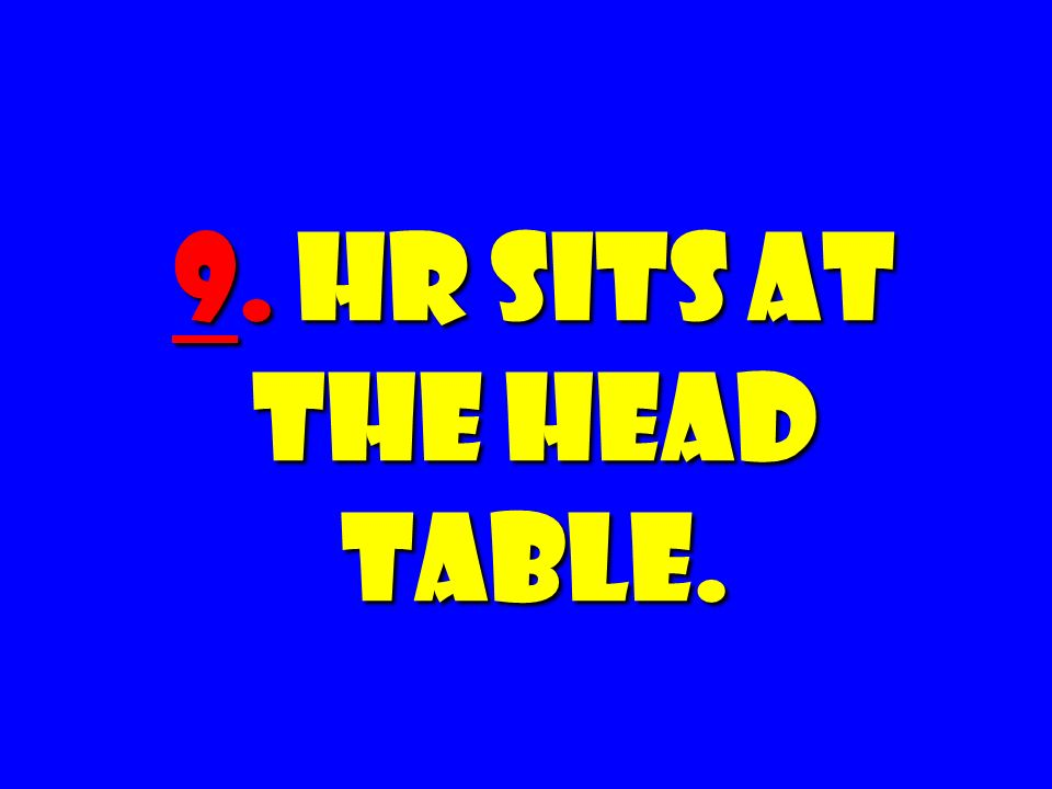 9. HR Sits at The Head Table.