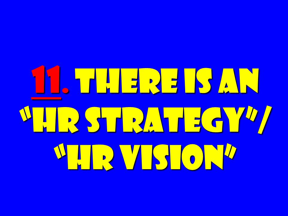11. There Is an HR Strategy / HR Vision