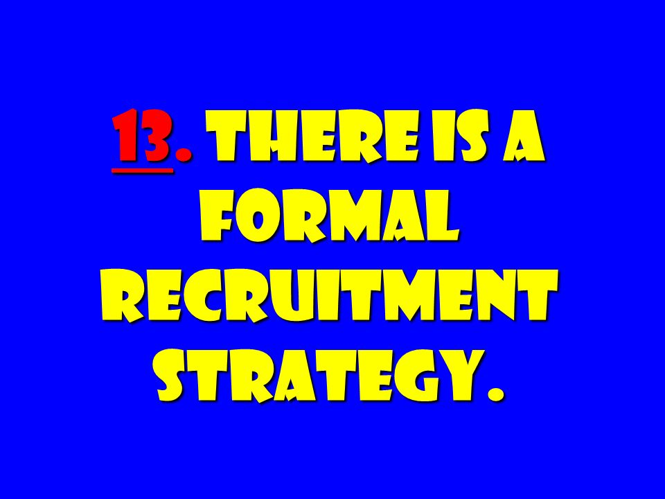 13. There Is a FORMAL Recruitment Strategy.
