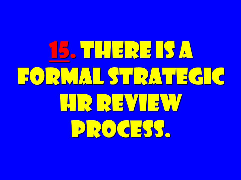 15. There Is a FORMAL STRATEGIC HR Review Process.