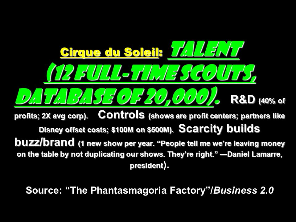 Cirque du Soleil: Talent (12 full-time scouts, database of 20,000)