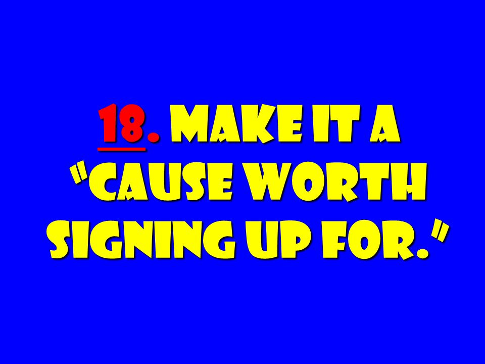 18. Make it a Cause Worth Signing Up For.