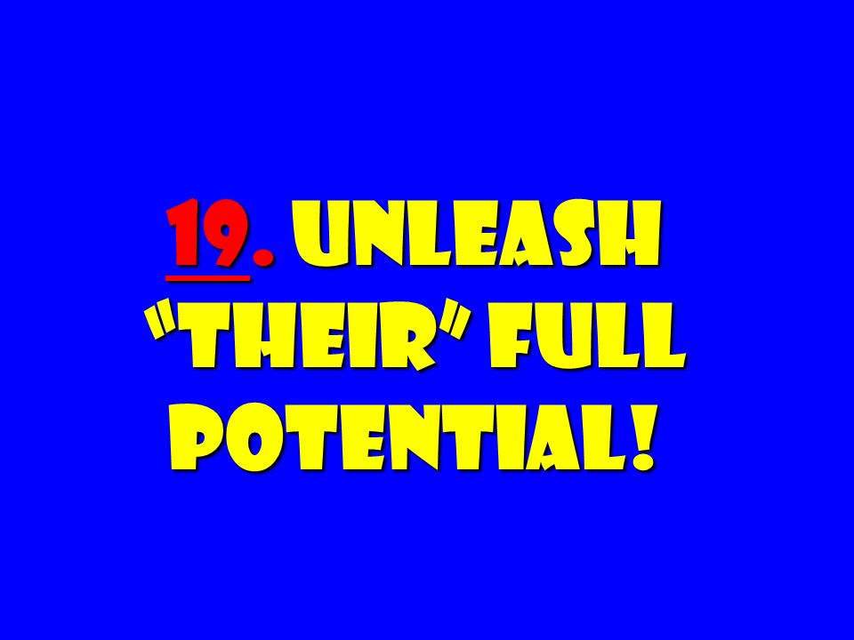 19. Unleash Their Full Potential!