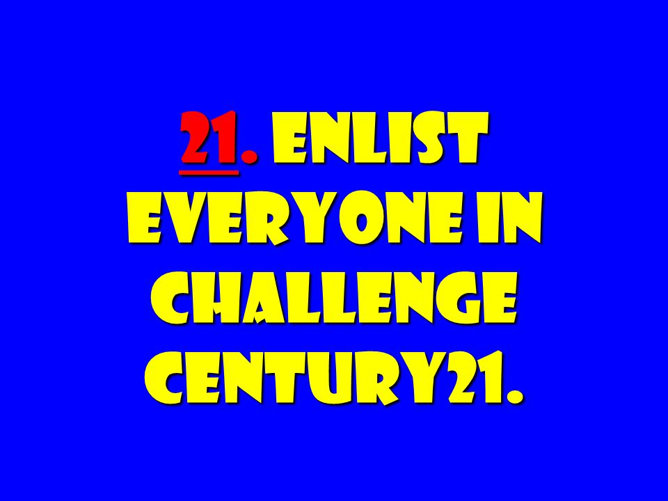 21. Enlist Everyone in Challenge Century21.