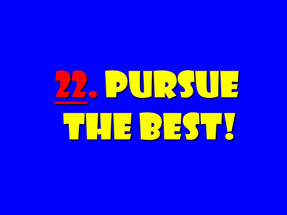 22. Pursue the Best!