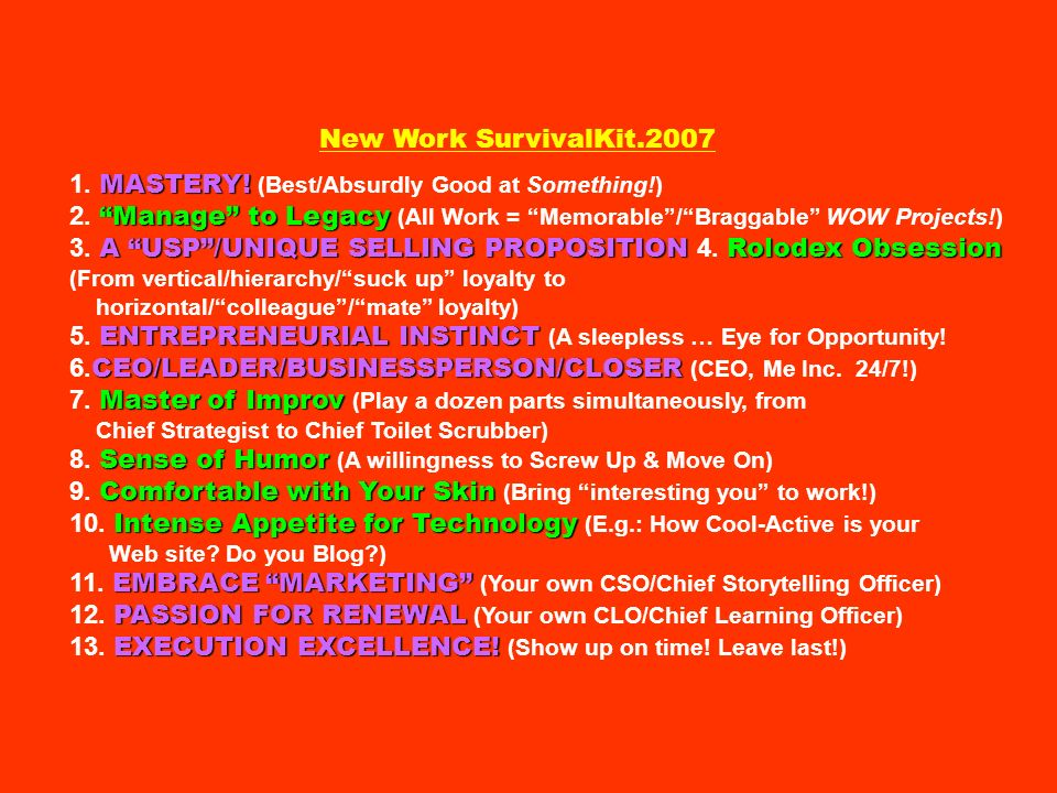 New Work SurvivalKit.2007 1. MASTERY! (Best/Absurdly Good at Something!) 2. Manage to Legacy (All Work = Memorable / Braggable WOW Projects!)