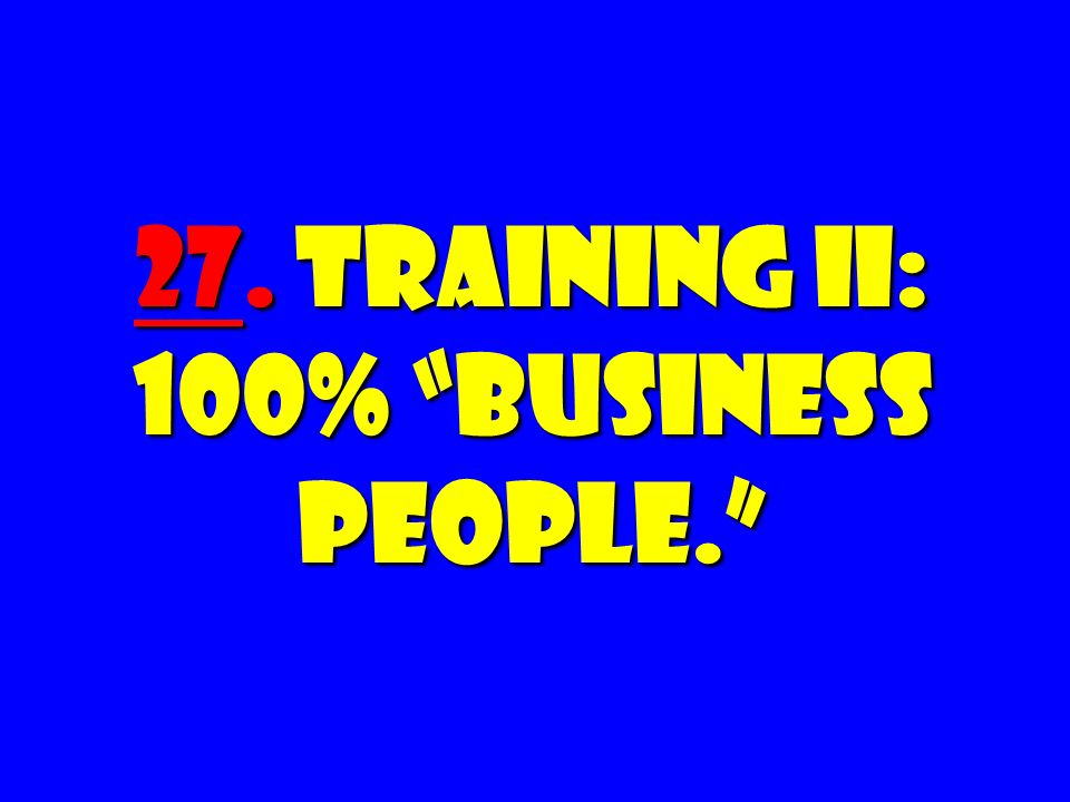 27. Training II: 100% Business People.