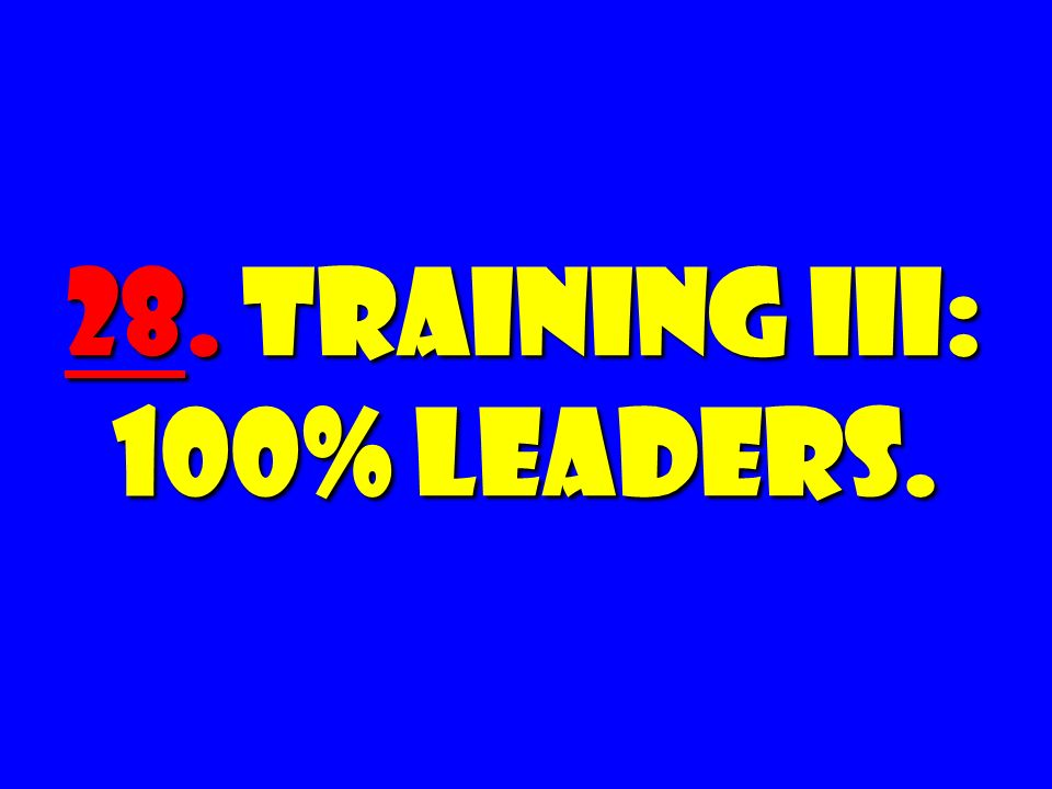 28. Training III: 100% LEADERS.