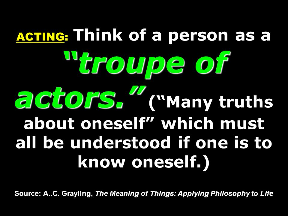 ACTING: Think of a person as a troupe of actors