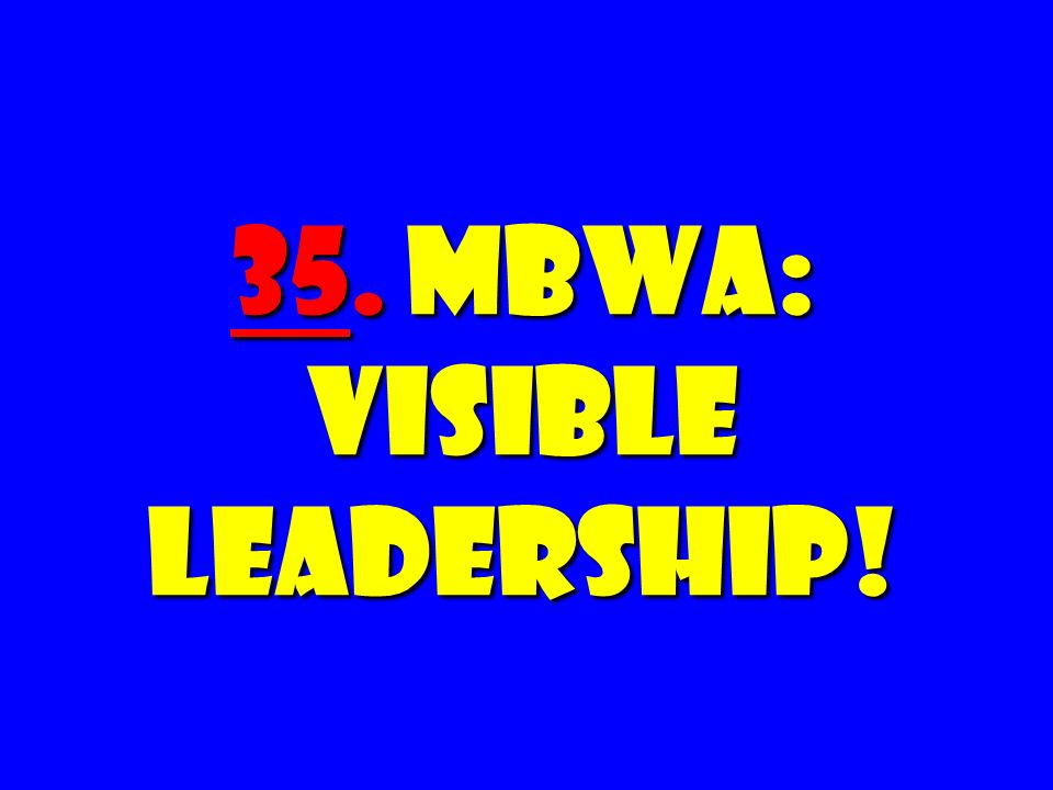 35. MBWA: Visible Leadership!