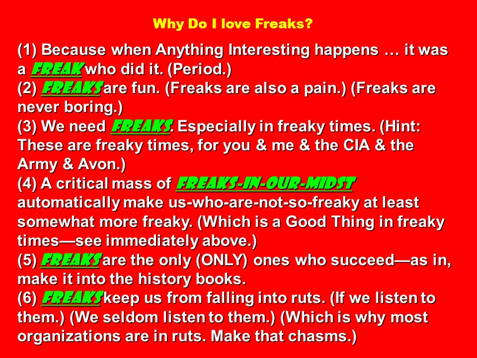 Why Do I love Freaks (1) Because when Anything Interesting happens … it was a freak who did it. (Period.)