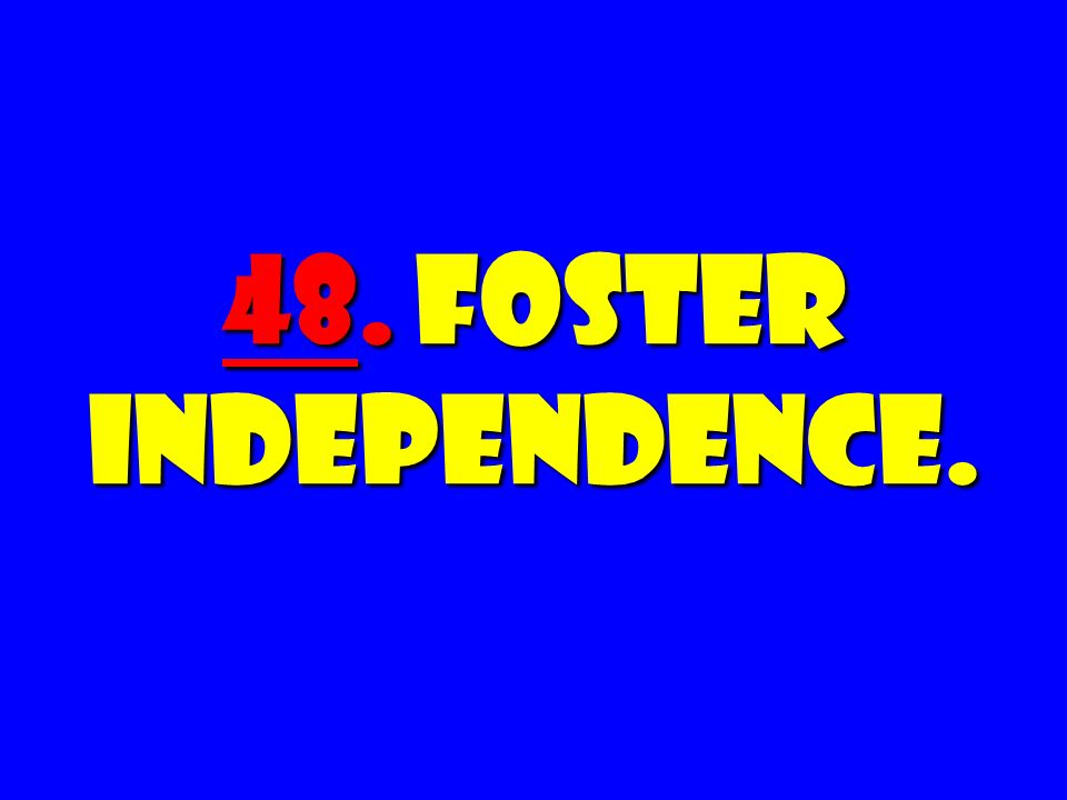 48. Foster Independence.