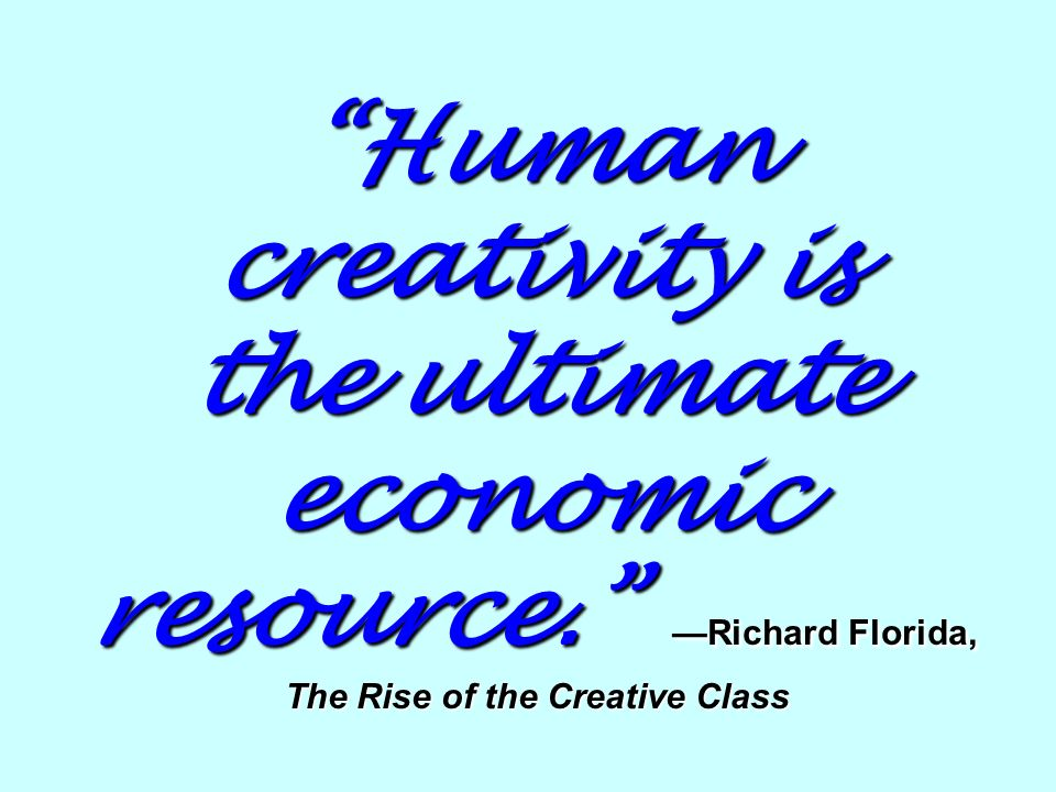 Human creativity is the ultimate economic resource