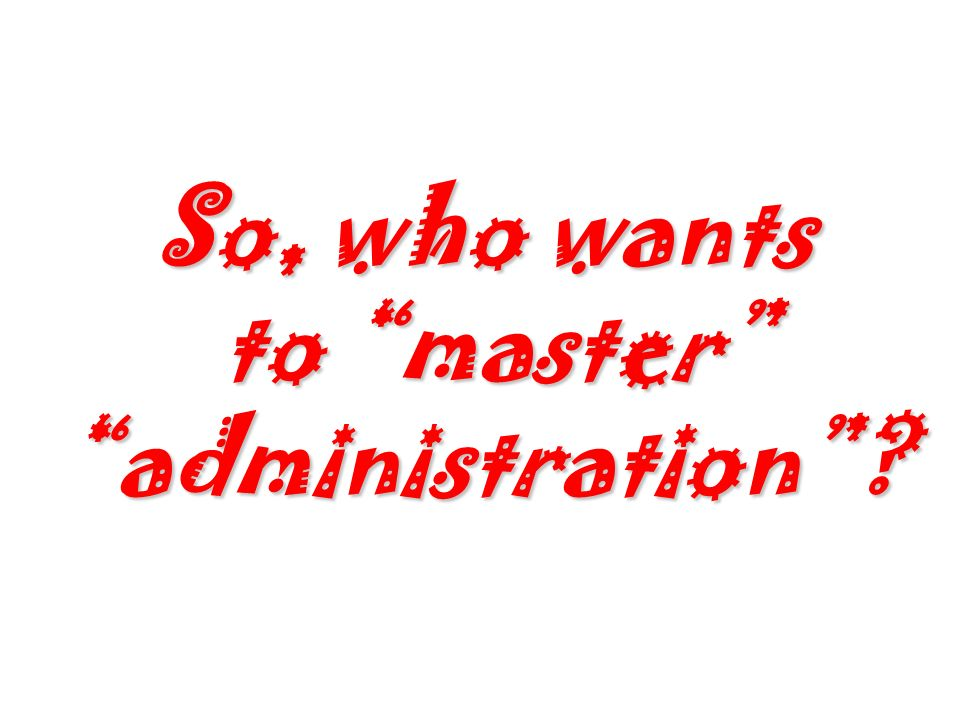 So, who wants to master administration