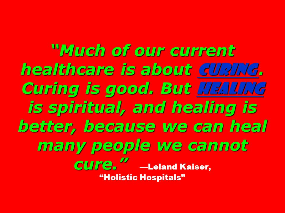Much of our current healthcare is about curing. Curing is good