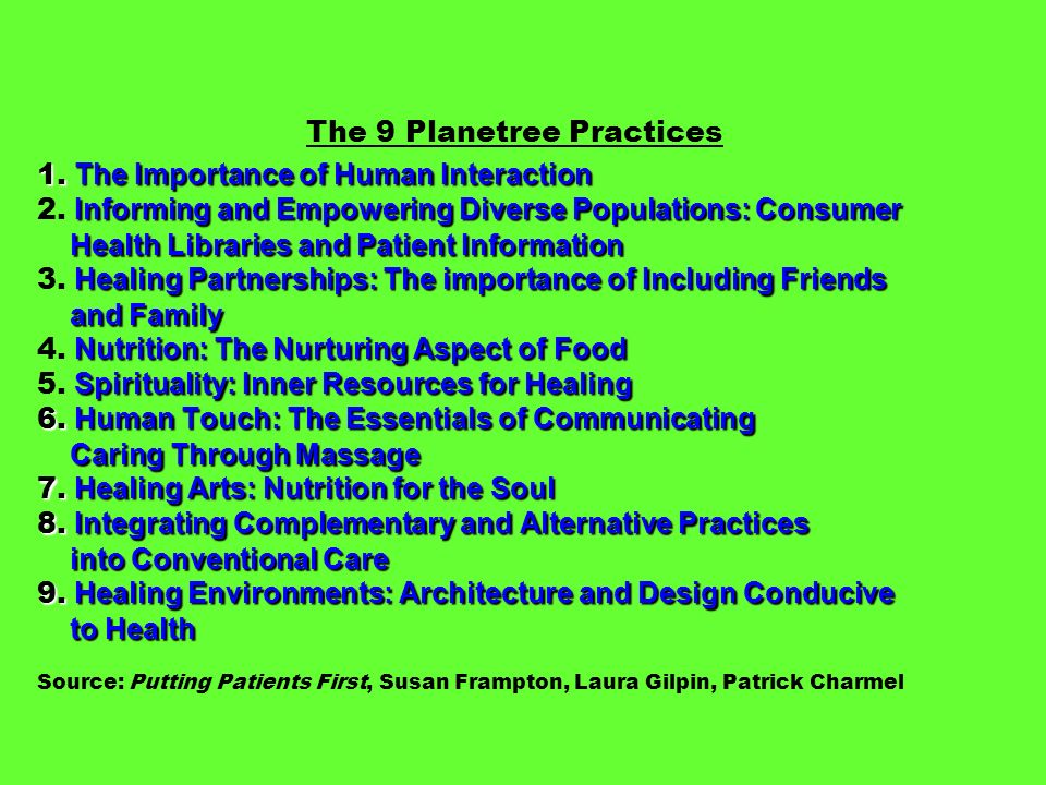 The 9 Planetree Practices 1. The Importance of Human Interaction 2