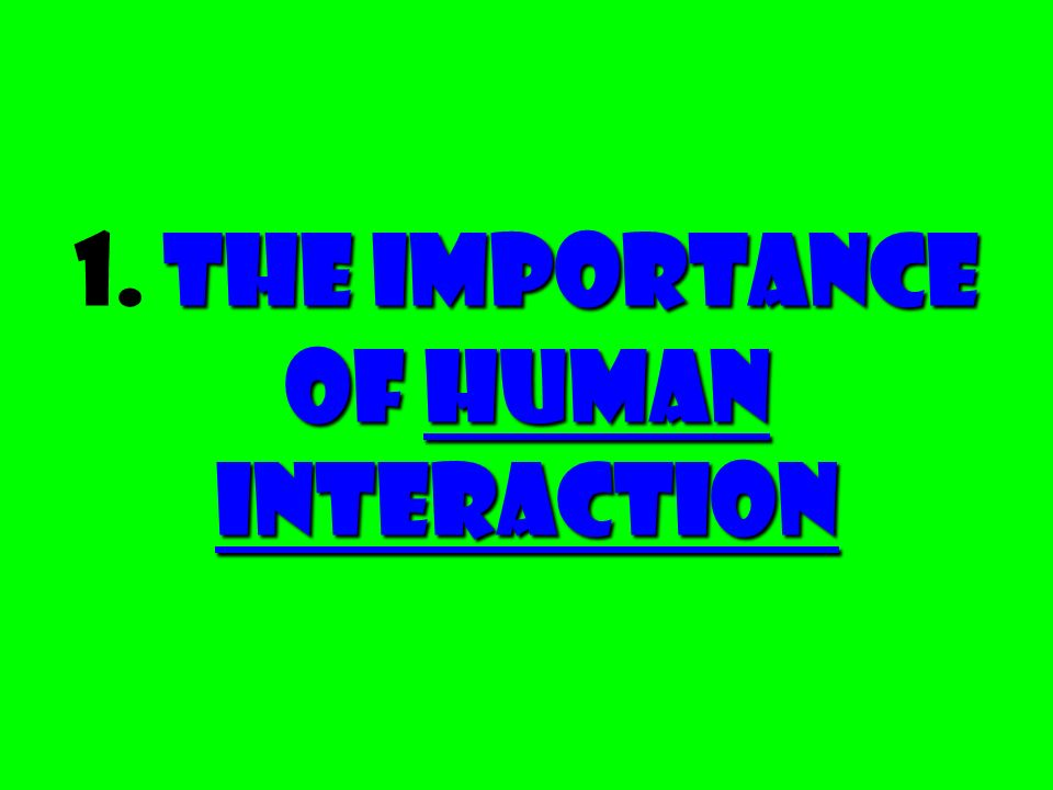 1. The Importance of Human Interaction