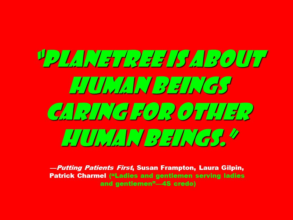 Planetree is about human beings caring for other human beings