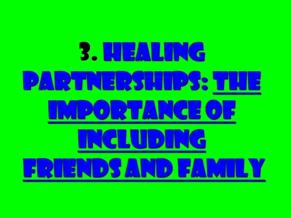 3. Healing Partnerships: The Importance of Including Friends and Family