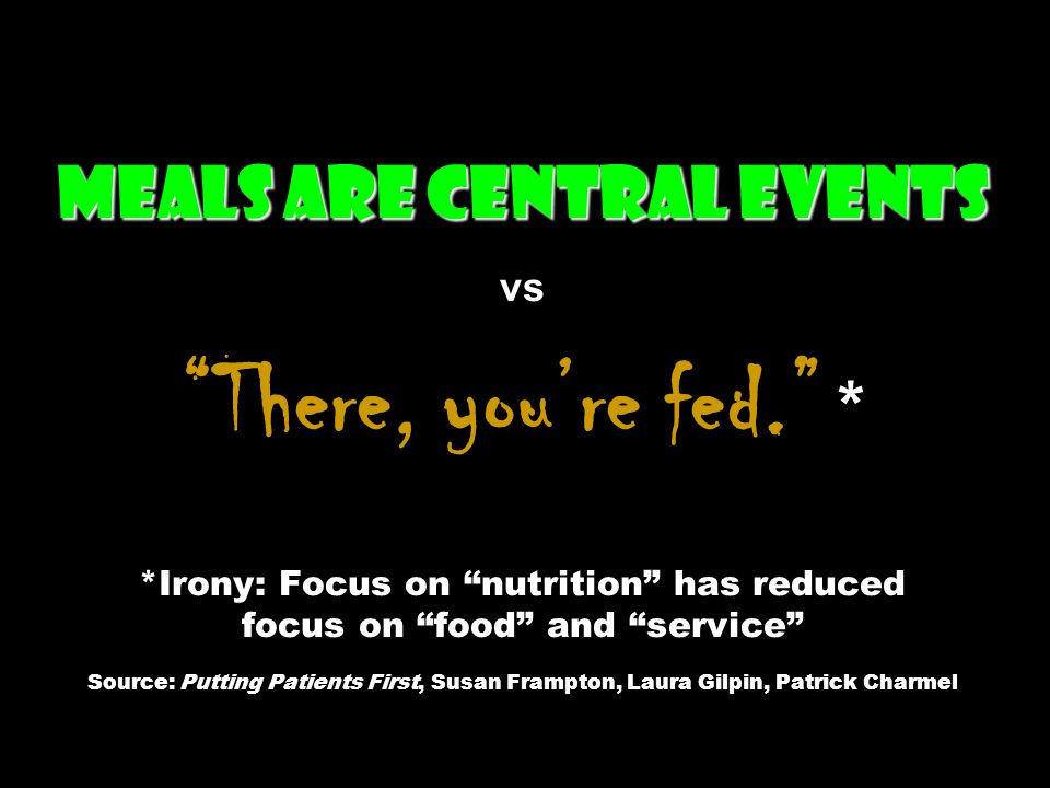 Meals are central events vs There, you're fed.