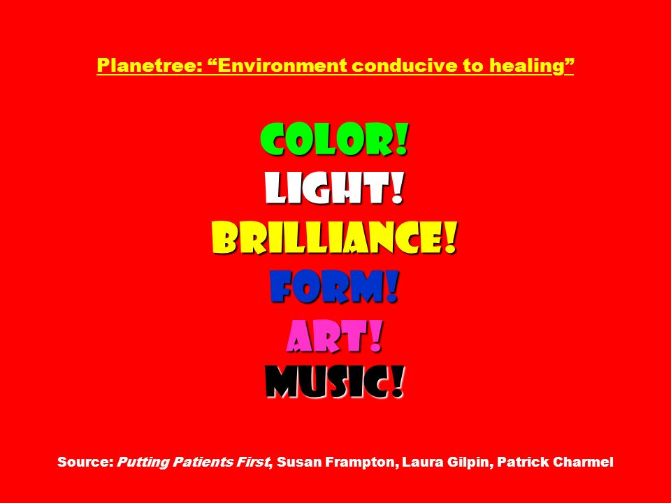 Planetree: Environment conducive to healing Color. Light. Brilliance