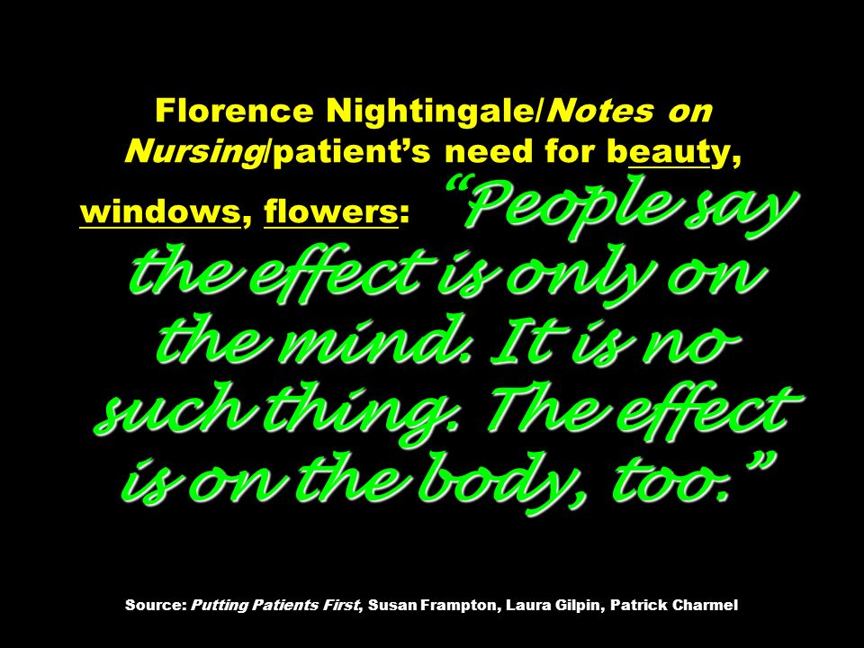 Florence Nightingale/Notes on Nursing/patient's need for beauty, windows, flowers: People say the effect is only on the mind.
