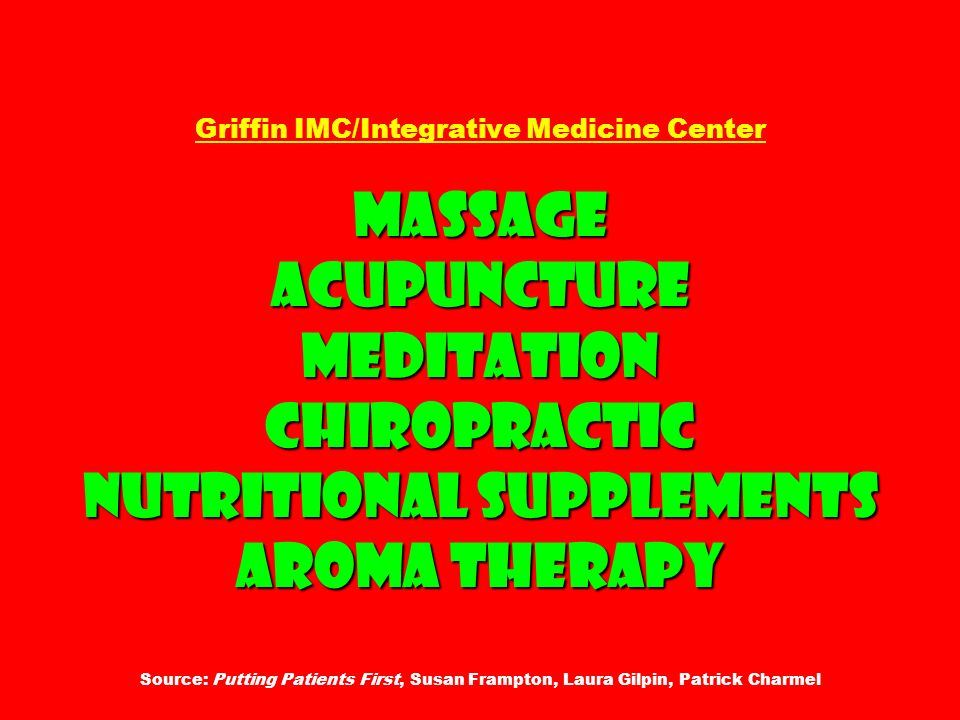 Griffin IMC/Integrative Medicine Center Massage Acupuncture Meditation Chiropractic Nutritional supplements Aroma therapy Source: Putting Patients First, Susan Frampton, Laura Gilpin, Patrick Charmel