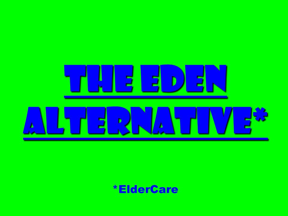The Eden Alternative* *ElderCare