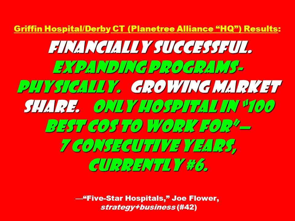 Griffin Hospital/Derby CT (Planetree Alliance HQ ) Results: Financially successful.