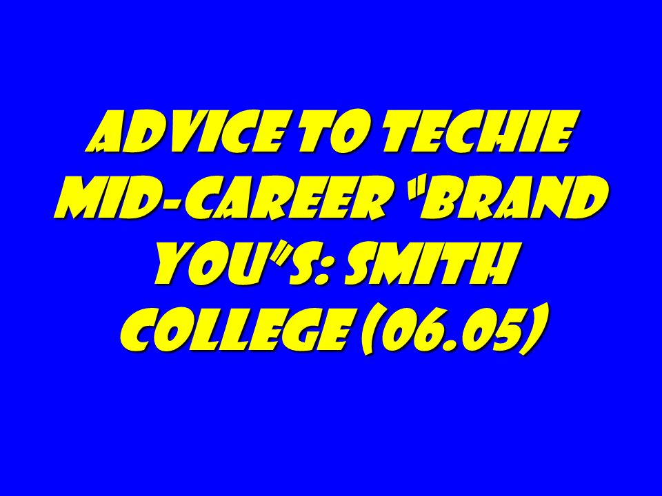 Advice to techie mid-career Brand You s: Smith college (06.05)