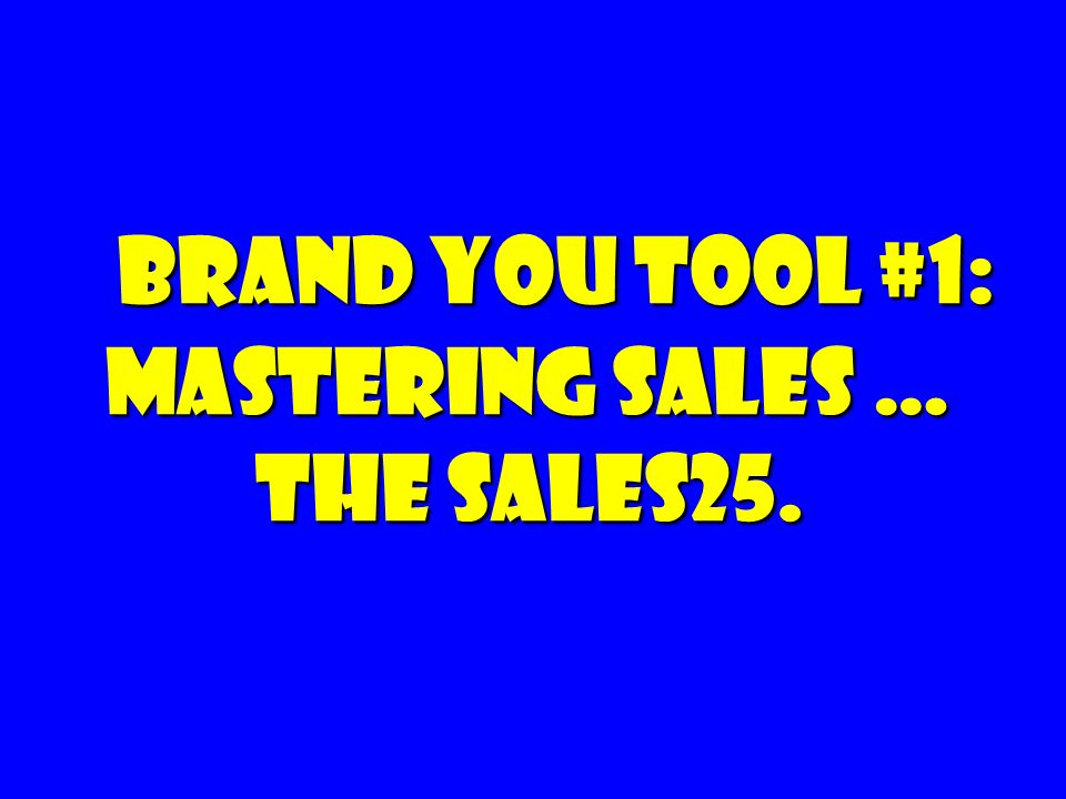 Brand you tool #1: Mastering Sales … The Sales25.