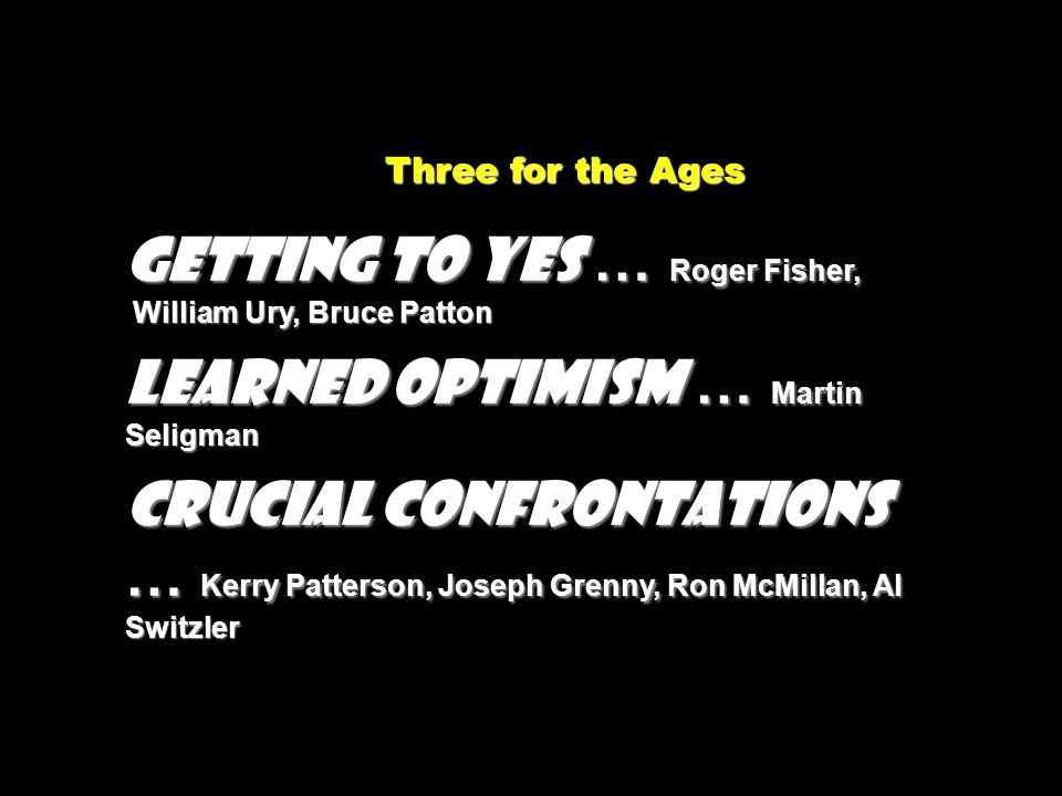 GETTING TO YES … Roger Fisher, LEARNED OPTIMISM … Martin Seligman