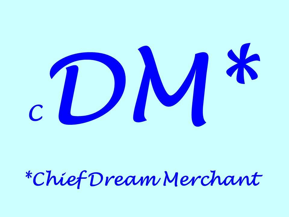 CDM* *Chief Dream Merchant