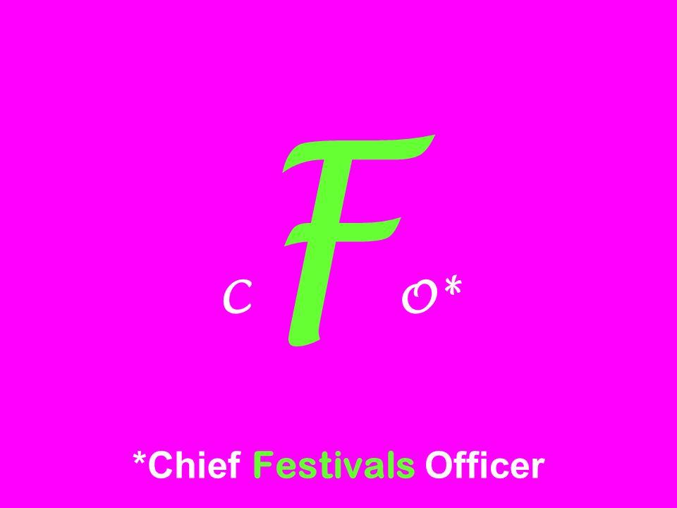 CFO* *Chief Festivals Officer