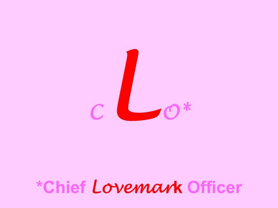 CL O* *Chief Lovemark Officer