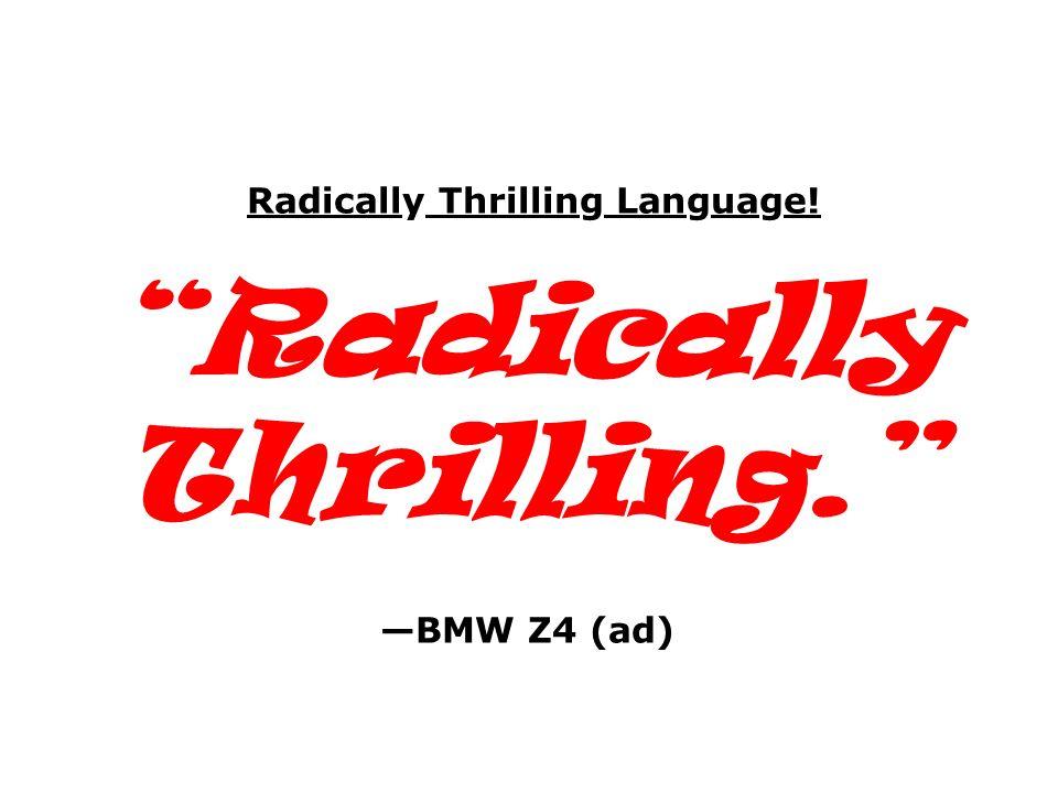 Radically Thrilling.