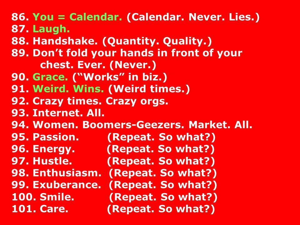 86. You = Calendar. (Calendar. Never. Lies.)