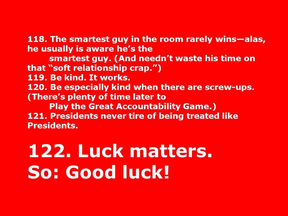 122. Luck matters. So: Good luck!